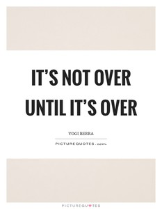 its-not-over-until-its-over-quote-1